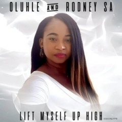 Oluhle - Lift Myself Up High  (Original Mix) ft. Rodney SA